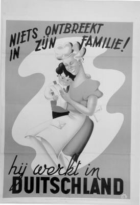 "Affiche ""Niets ontbreekt in zijn familie, hij werkt in Duitschland"", WOII."