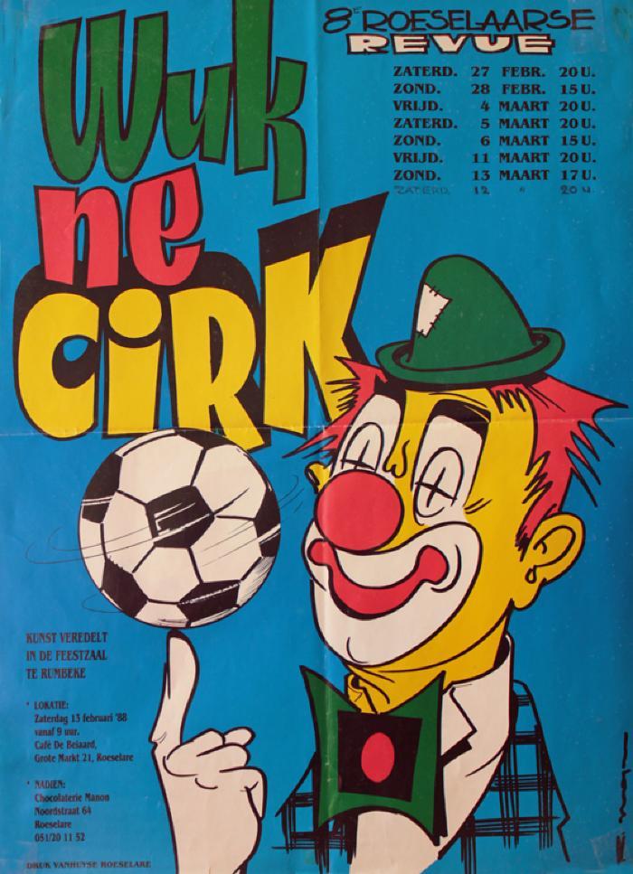 """Affiche van de 8° Roeselaarse Revue opvoering """"Wuk ne cirk"""" door het  Roeselaars Lyrisch Gezelschap """"Kunst Veredelt"""", Roeselare, 1988"""
